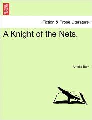 A Knight Of The Nets. - Amelia Barr