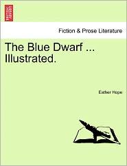 The Blue Dwarf ... Illustrated. - Esther Hope