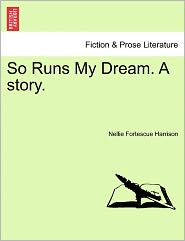 So Runs My Dream. A Story. - Nellie Fortescue Harrison