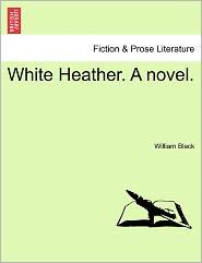 White Heather. A Novel. - William Black