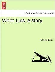White Lies. A Story. - Charles Reade
