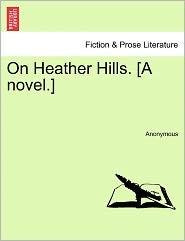 On Heather Hills. [A novel.] - Anonymous