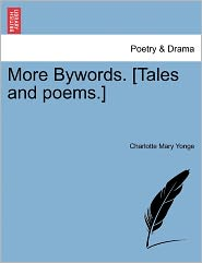 More Bywords. [Tales And Poems.] - Charlotte Mary Yonge