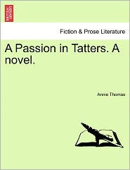 A Passion In Tatters. A Novel. - Annie Thomas