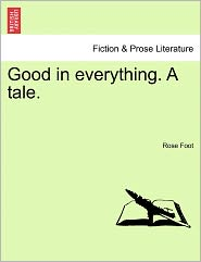 Good In Everything. A Tale. - Rose Foot