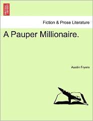 A Pauper Millionaire. - Austin Fryers