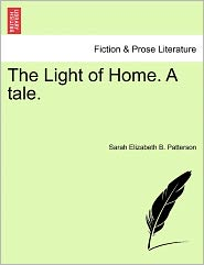 The Light Of Home. A Tale. - Sarah Elizabeth B. Patterson