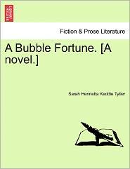 A Bubble Fortune. [A Novel.] - Sarah Henrietta Keddie Tytler