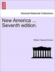 New America ... Seventh Edition. - William Hepworth Dixon