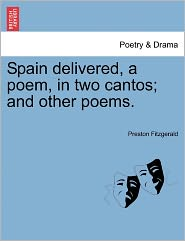 Spain Delivered, A Poem, In Two Cantos; And Other Poems. - Preston Fitzgerald
