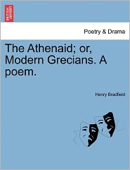 The Athenaid; Or, Modern Grecians. A Poem. - Henry Bradfield