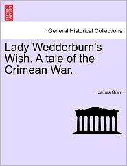Lady Wedderburn's Wish. A Tale Of The Crimean War. - James Grant
