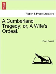 A Cumberland Tragedy; Or, A Wife's Ordeal. - Percy Russell
