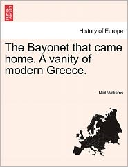 The Bayonet That Came Home. A Vanity Of Modern Greece. - Neil Williams