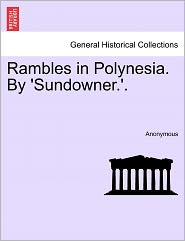 Rambles in Polynesia. By 'Sundowner.'. - Anonymous
