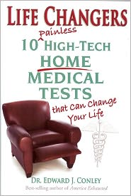 Life Changers: 10 Painless High-Tech Home Medical Tests That Can Change Your Life - Edward J. Conley