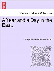 A Year And A Day In The East. - Mary Eliot Carmichael Montauban