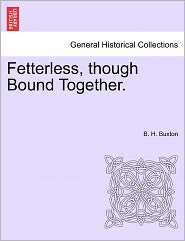 Fetterless, Though Bound Together. - B. H. Buxton