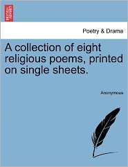 A collection of eight religious poems, printed on single sheets. - Anonymous