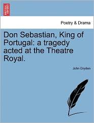 Don Sebastian, King Of Portugal - John Dryden