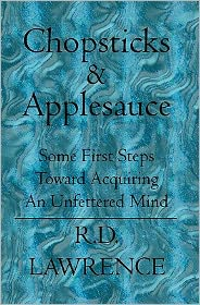 Chopsticks and Applesauce: Some First Steps Toward Acquiring an Unfettered Mind - Randy Lawrence