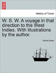 W. S. W. A Voyage In That Direction To The West Indies. With Illustrations By The Author. - Robert Elwes