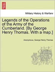 Legends of the Operations of the Army of the Cumberland. [By George Henry Thomas. With a map.] - Anonymous, George Henry Thomas
