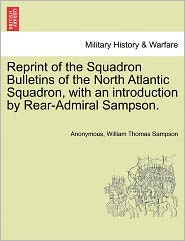 Reprint of the Squadron Bulletins of the North Atlantic Squadron, with an introduction by Rear-Admiral Sampson. - Anonymous, William Thomas Sampson