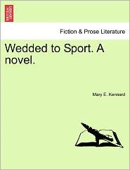 Wedded To Sport. A Novel. - Mary E. Kennard