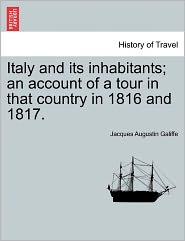 Italy And Its Inhabitants; An Account Of A Tour In That Country In 1816 And 1817.