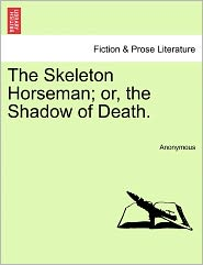 The Skeleton Horseman; or, the Shadow of Death.