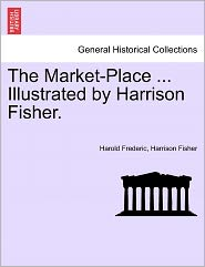 The Market-Place ... Illustrated By Harrison Fisher. - Harold Frederic, Harrison Fisher