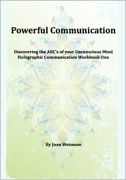 Powerful Communication: Discovering the ABC's of Your Unconscious Mind - Joan Weisman