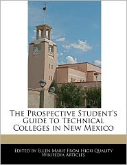 The Prospective Student's Guide to Technical Colleges in New Mexico - Ellen Marie
