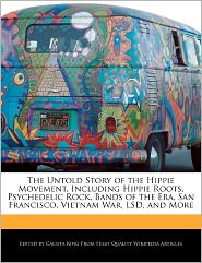 The Untold Story of the Hippie Movement, Including Hippie Roots, Psychedelic Rock, Bands of the Era, San Francisco, Vietnam War, LSD, and More