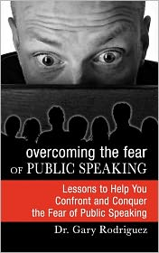 Overcoming The Fear Of Public Speaking - Gary Rodriguez