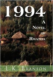 1994 a Novel of Rwanda - L. K. Branson