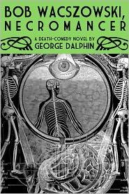 Bob Wacszowski, Necromancer - George Dalphin