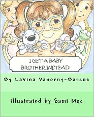 I Get a Baby Brother Instead - LaVina Vanorny-Barcus, Sami Mac (Illustrator)