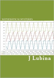 Mathematical Mysteries: Searching to Solve the Greatest Mystery in Mathematics - J. Lubina