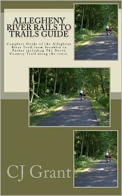 Allegheny River Rails to Trails Guide - C. J. Grant (Photographer)