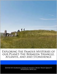 Exploring The Famous Mysteries Of Our Planet-The Bermuda Triangle, Atlantis, And And Stonehenge - Mariana Georgacarakos
