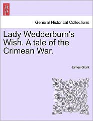 Lady Wedderburn's Wish. A Tale Of The Crimean War. - James Grant