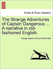 The Strange Adventures Of Captain Dangerous ... A Narrative In Old-Fashioned English. - George Augustus Henry Fairfield Sala