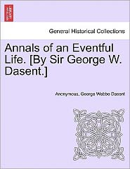 Annals of an Eventful Life. [By Sir George W. Dasent.] - Anonymous, George Webbe Dasent