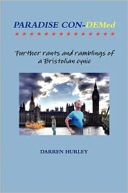Paradise Con-Demed.....Further Rants And Ramblings Of A Bristolian Cynic - Darren Hurley