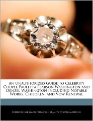 An Unauthorized Guide To Celebrity Couple Pauletta Pearson Washington And Denzel Washington Including Notable Works, Children, And Vow Renewal - Lyle Simon