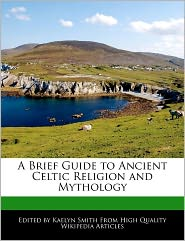 A Brief Guide To Ancient Celtic Religion And Mythology - Kaelyn Smith