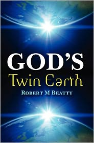 God's Twin Earth Robert M Beatty Author
