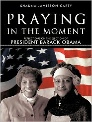 Praying In The Moment: Reflections On The Election Of President Barack Obama